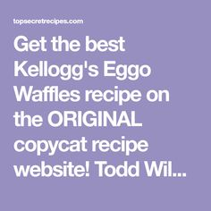 Get the best Kellogg's Eggo Waffles recipe on the ORIGINAL copycat recipe website! Todd Wilbur shows you how to easily duplicate the taste of famous foods at home for less money than eating out.