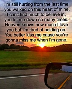 You're gonna miss me when I'm gone - Brooks and Dunn