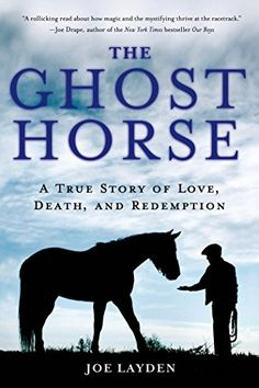 The Ghost Horse: A True Story of Love, Death, and Redemption eBook: Joe Layden: Amazon.ca: Kindle Store