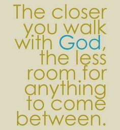 The closer you walk with God... it changes everything.  There will be times you get angry at God, especially when your illness seems to destroy your plans, your dreams. But try your hardest to run toward God--not away from Him. It will make the fear and the anger last so much less time and let you get on with the real plans God has for your life.