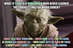 Mi van akkor, ha Yoda egy magyar, aki sosem tanulta meg a helyes angol… Word Order, English Words, Hungary, Geography, Humor, Learning, Languages, Funny, Books