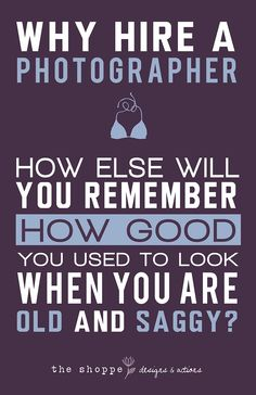 Shoppe Satire – Why Hire a Photographer – Week 2  One more reason of many....