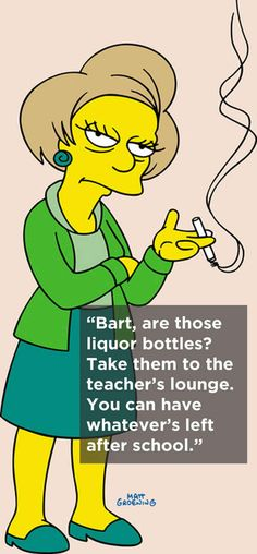 "On the realities of life as an educator. | The 8 Sassiest Quotes From ""The Simpsons""' Edna Krabappel"