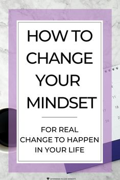 Make real changes happen by working on your mindset. Click for tips on how to get started! #mindset #growthmindset