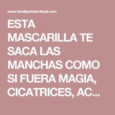 ESTA MASCARILLA TE SACA LAS MANCHAS COMO SI FUERA MAGIA, CICATRICES, ACNÉ Y ARRUGAS DESPUÉS DE SU SEGUNDO USO!!! | familia chida