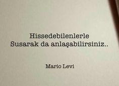 Hissedebilenlerle susarak da anlaşabilirsiniz.  - Mario Levi  #sözler #anlamlısözler #güzelsözler #manalısözler #özlüsözler #alıntı #alıntılar #alıntıdır #alıntısözler #şiir #edebiyat