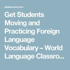 Get Students Moving and Practicing Foreign Language Vocabulary – World Language Classroom