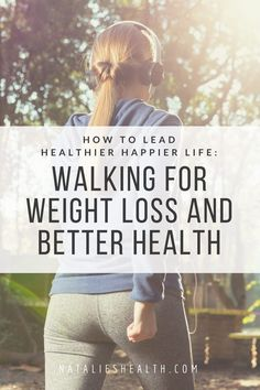 Walking is the easiest, most enjoyable and least expensive way to get fit, lose weight, reduce stress, and improve your quality of life. Here's how I started walking for weight loss and better health. | natalieshealth.com