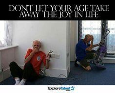 Don't let your age take away the joy in life