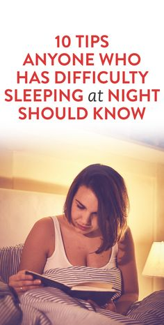 10 Tips Anyone Who Has Difficulty Sleeping at Night Should Know