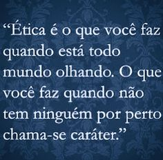Post  #FALASÉRIO!  : Ética é o que você faz quando está todo mundo olha...