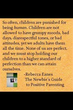 So true! Ease up on little ones...they are just learning about life and how to deal with it all.