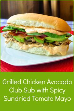 Grilled Chicken Avocado Club Sub with Spicy Sundried Tomato Mayo - Rock Recipes