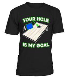 ad3f4331e475 Funny Cornhole T-shirt - Your Hole Is My Goal Cornhole Shirt . Special