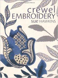 Crewel Embroidery: Sue Hawkins: 9780715332924: Amazon.com: Books