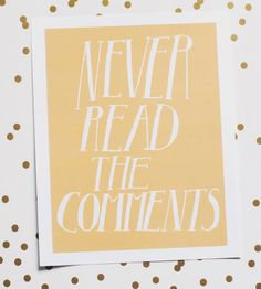 This art print serves as a gentle reminder: never read the comments.