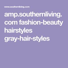 amp.southernliving.com fashion-beauty hairstyles gray-hair-styles