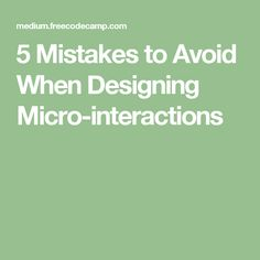5 Mistakes to Avoid When Designing Micro-interactions