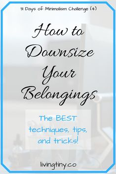 How to Downsize Your Belongings: This is a major part in becoming minimalist! 31 Days of Minimalism Challenge | Minimalism | Downsizing | Living Tiny | Alternative Living | Minimalist Living Tips