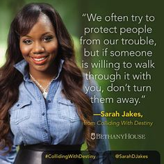 """""""We often try to protect people from our trouble, but if someone is willing to walk through it with you, don't turn them away."""" -- Sarah Jakes, from Colliding With Destiny #CollidingWithDestiny"""
