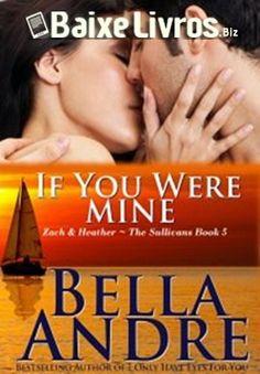 Download do Livro Se Você Fosse Minha, Série Os Sullivans Vol 5 por Bella Andre em PDF, EPUB e MOBI. Podem duas pessoas que tanto brigaram encontrarem o amo