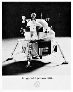 This is one of my favorite advertisements: It's a 1960s magazine ad by VW, showing the Apollo lunar lander.