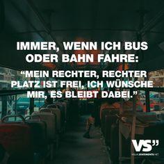 """Visual Statements®️️ Immer, wenn ich Bus oder Bahn fahre: """"Mein rechter rechter Platz ist frei, ich wünsche mir, es bleibt dabei."""" Sprüche / Zitate / Quotes / Spaß / lustig / witzig / Fun / Lachen / Humor"""
