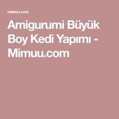 Amigurumi Büyük Boy Kedi Yapımı - Mimuu.com
