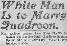 """White Man Is to Marry Quadroon June 29, 1904 news. """"I would rather see my son dead than see him married to a colored girl."""""""
