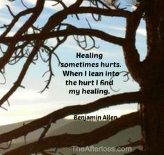 Healing sometimes hurts. When I lean into the hurt I find my healing.