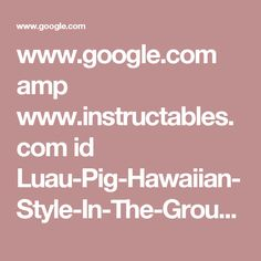 www.google.com amp www.instructables.com id Luau-Pig-Hawaiian-Style-In-The-Ground-With-Hot- %3famp_page=true