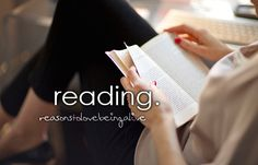 reasons to love being alive: reading.