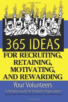 365 Ideas for Recruiting, Retaining, Motivating and Rewarding Your Volunteers: A Complete Guide for Non-Profit Organizations ebook by Sunny Fader - Rakuten Kobo Fundraising Activities, Nonprofit Fundraising, Fundraising Events, Fundraisers, Non Profit Fundraising Ideas, Start A Non Profit, Volunteer Management, Grant Writing, Software