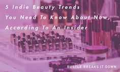 Bustle breaks down the 5 Indie Beauty Trends you need to know. Check'em out here!