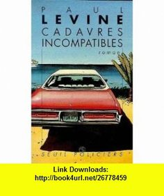 Cadavres incompatibles (9782020147637) Paul Levine , ISBN-10: 2020147637  , ISBN-13: 978-2020147637 ,  , tutorials , pdf , ebook , torrent , downloads , rapidshare , filesonic , hotfile , megaupload , fileserve