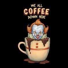 Nope, where we come from we don't float. We drink coffee! Join Pennywise for a nice cup of coffee with this wonderful shirt. Coffee Puns, Coffee Humor, Coffee Quotes, Coffee Drinks, Funny Coffee, Coffee Shops, Coffee Lovers, Coffee Is Life, I Love Coffee