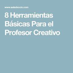 8 Herramientas Básicas Para el Profesor Creativo