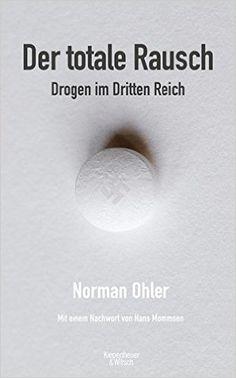 Der totale Rausch: Drogen im Dritten Reich: Amazon.de: Norman Ohler: Bücher