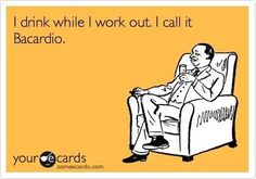 I drink while I work out. I call it Bacardio. #humor