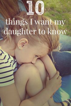 """10 things to tell my daughter. Other than the generic """"no means no"""" and """"stay in school"""""""