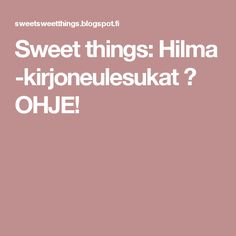 Sweet things: Hilma -kirjoneulesukat ♥ OHJE!
