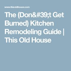The (Don't Get Burned) Kitchen Remodeling Guide | This Old House