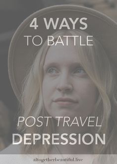 4 Ways to Battle Post Travel Depression | Travel | Beauty | Self love | Self Development | Body Positivity