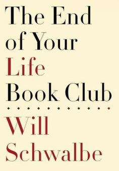 The end of your life book club / Will Schwalbe.