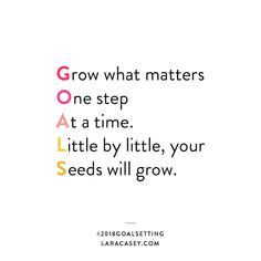Grow what matters One step At a time Little by little your Seeds will grow