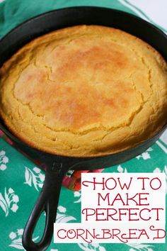 How to Make Perfect Cornbread~ Blooming on Bainbridge. (You know this is a Southern recipe because of the cast iron skillet.  That is the way we make cornbread in the South!  :)