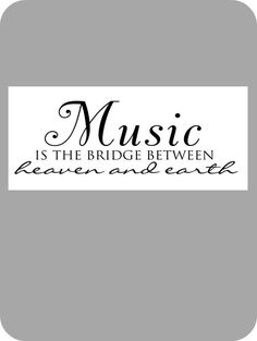 Image of Music is the bridge between heaven and earth--for the piano room