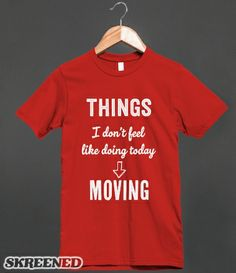 Things I Don't Feel Like Doing Today - Moving - Funny Shirt - Many styles available - Clothes, fashion for men, women and teens