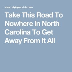 Take This Road To Nowhere In North Carolina To Get Away From It All