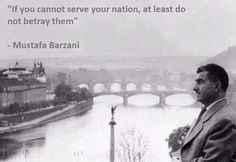 If you do not betray of your nation is also a servation. #Barzani #Kurdistan